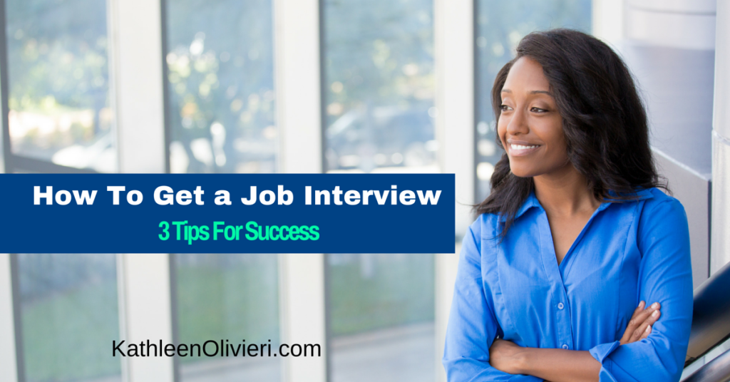 how to get a job interview - 3 tips for success